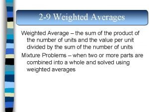 2 9 Weighted Averages Weighted Average the sum
