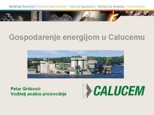 Gospodarenje energijom u Calucemu Petar Grkovi Voditelj analize