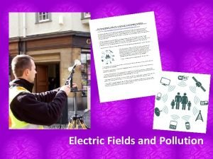 Electric Fields and Pollution Electric Fields Coulombs Law