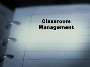 Classroom Management What is Classroom Management Its effective