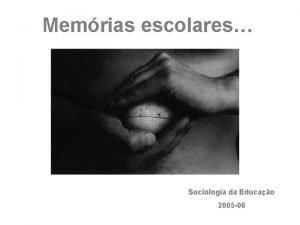Memrias escolares Sociologia da Educao 2005 06 A