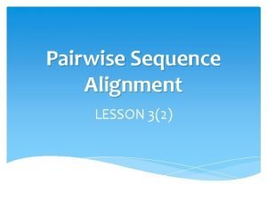 Pairwise Sequence Alignment LESSON 32 HOMEWORK 2 Try