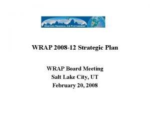 WRAP 2008 12 Strategic Plan WRAP Board Meeting