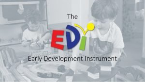 The Early Development Instrument A teacher completed instrument