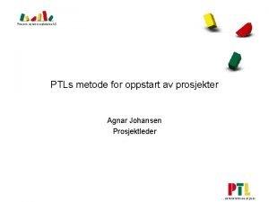 PTLs metode for oppstart av prosjekter Agnar Johansen