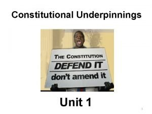 Constitutional Underpinnings Unit 1 1 Chapter 1 Constitutional