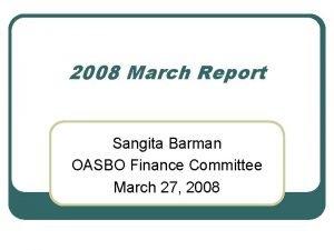 2008 March Report Sangita Barman OASBO Finance Committee