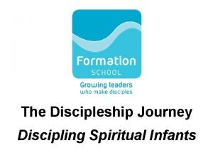 The Discipleship Journey Discipling Spiritual Infants A Personal