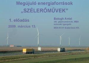Megjul energiaforrsok SZLERMVEK 1 elads 2009 mrcius 13