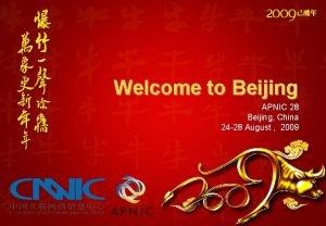 Welcome to Beijing APNIC 28 Beijing China 24