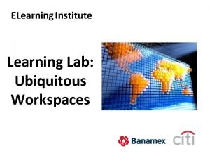 ELearning Institute Learning Lab Ubiquitous Workspaces Bienvenido Learning