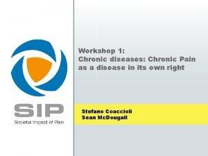 Workshop 1 Chronic diseases Chronic Pain as a