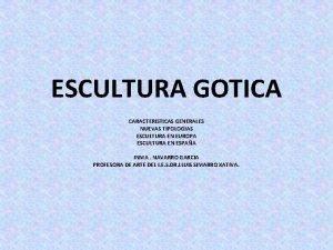 ESCULTURA GOTICA CARACTERISTICAS GENERALES NUEVAS TIPOLOGIAS ESCULTURA EN