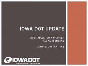 IOWA DOT UPDATE 2014 APWA IOWA CHAPTER FALL