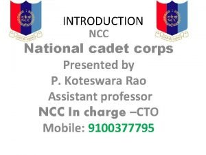 INTRODUCTION NCC National cadet corps Presented by P