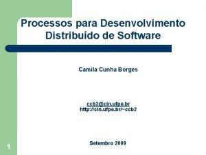 Processos para Desenvolvimento Distribudo de Software Camila Cunha