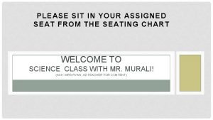 PLEASE SIT IN YOUR ASSIGNED SEAT FROM THE