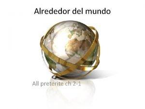 Alrededor del mundo All preterite ch 2 1