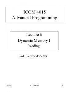 ICOM 4015 Advanced Programming Lecture 6 Dynamic Memory