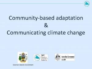 Communitybased adaptation Communicating climate change Solomon Islands Government