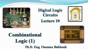 Digital Logic Circuits Lecture 10 Combinational Logic 1
