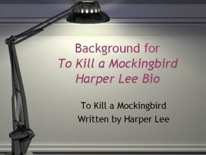 Background for To Kill a Mockingbird Harper Lee
