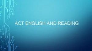 ACT ENGLISH AND READING ENGLISH GRAMMAR 45 minutes