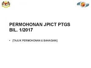 PERMOHONAN JPICT PTGS BIL 12017 TAJUK PERMOHONAN BAHAGIAN