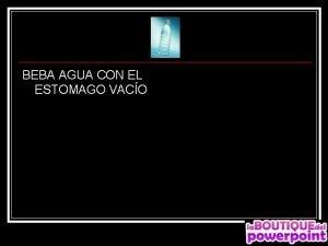 BEBA AGUA CON EL ESTOMAGO VACO n n