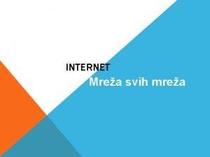 INTERNET Mrea svih mrea TA JE INTERNET Internet