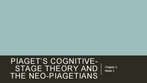PIAGETS COGNITIVESTAGE THEORY AND THE NEOPIAGETIANS Chapter 2