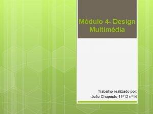 Mdulo 4 Design Multimdia Trabalho realizado por Joo