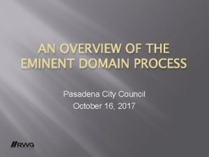 AN OVERVIEW OF THE EMINENT DOMAIN PROCESS Pasadena