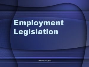 Employment Legislation OPRAH Training 2009 Employment Legislation Key