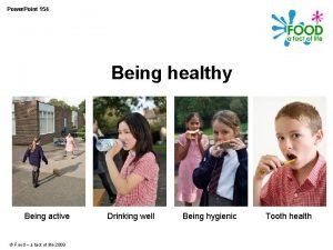 Power Point 154 Being healthy Being active Food