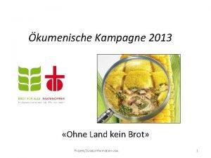 kumenische Kampagne 2013 Ohne Land kein Brot ProjektZusatzinformation