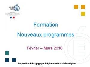 Formation Nouveaux programmes Fvrier Mars 2016 Inspection Pdagogique