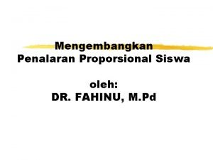 Mengembangkan Penalaran Proporsional Siswa oleh DR FAHINU M