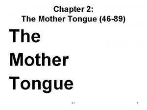 Chapter 2 The Mother Tongue 46 89 The