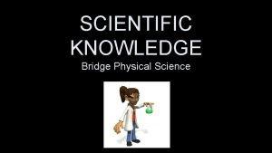 SCIENTIFIC KNOWLEDGE Bridge Physical Science Scientific Knowledge Science