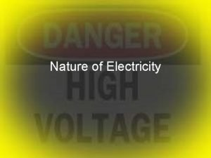 Nature of Electricity Nature of Current Electricity To