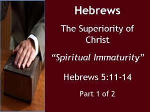 Hebrews The Superiority of Christ Spiritual Immaturity Hebrews