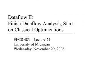Dataflow II Finish Dataflow Analysis Start on Classical