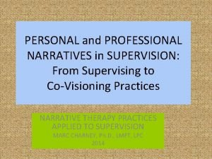 PERSONAL and PROFESSIONAL NARRATIVES in SUPERVISION From Supervising