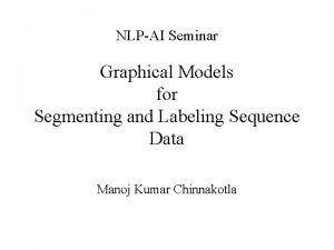NLPAI Seminar Graphical Models for Segmenting and Labeling