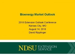 Bioenergy Market Outlook 2018 Extension Outlook Conference Kansas