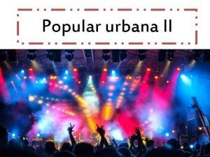 Popular urbana II Evolucin de la msica popular