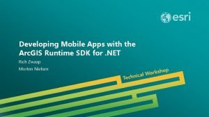 Developing Mobile Apps with the Arc GIS Runtime
