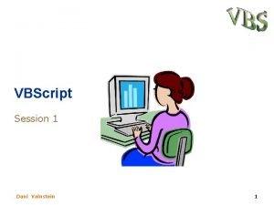 VBScript Session 1 Dani Vainstein 1 Subjets for