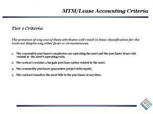 MTMLease Accounting Criteria Tier 1 Criteria The presence